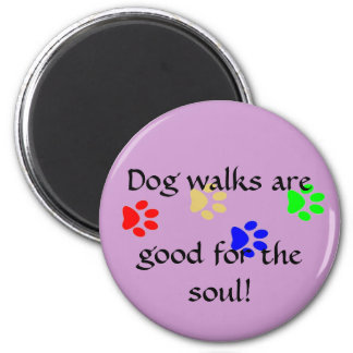 Dog walks are, good for the soul! paws magnet