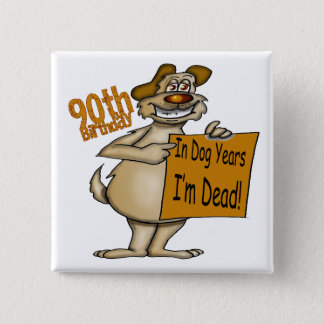 Dog Years 90th Birthday Gifts 2 Inch Square Button