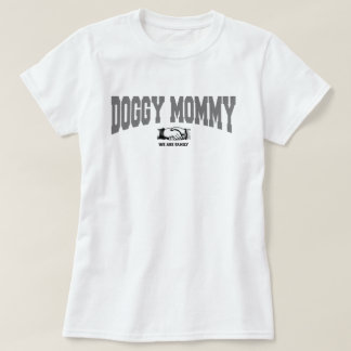 DOGGY MOMMY: We Are Family T-Shirt