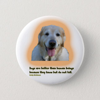 Dogs are better than human beings 2 inch round button