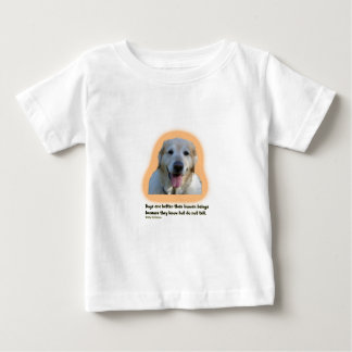 Dogs are better than human beings baby T-Shirt