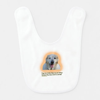Dogs are better than human beings bib