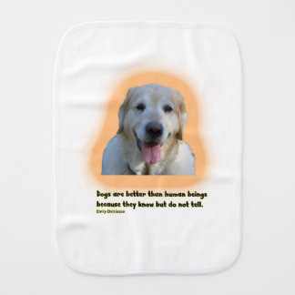 Dogs are better than human beings burp cloth