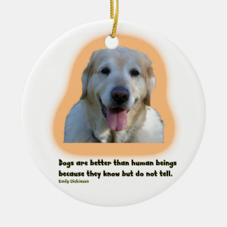 Dogs are better than human beings ceramic ornament