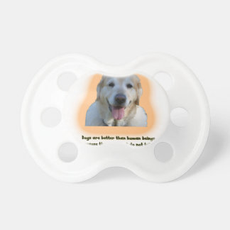 Dogs are better than human beings pacifier