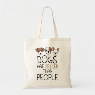 Dogs are better than people tote bag canvas