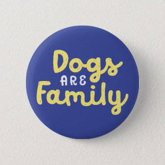 Dogs Are Family. 2 Inch Round Button