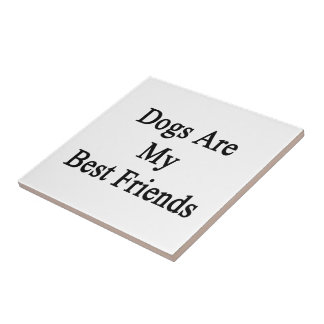 Dogs Are My Best Friends Tile