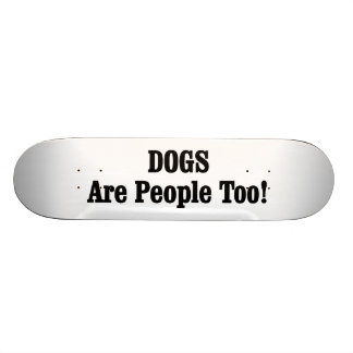 DOGS Are People Too! Skate Boards