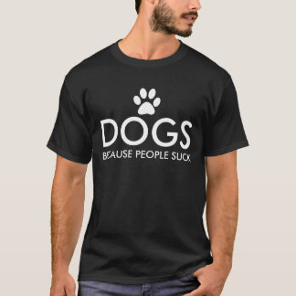 Dogs Because People Suck Paw Print T-Shirt