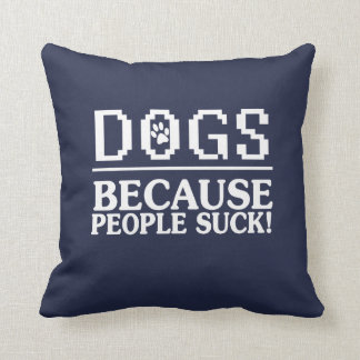 DOGS: Because people suck! Throw Pillow