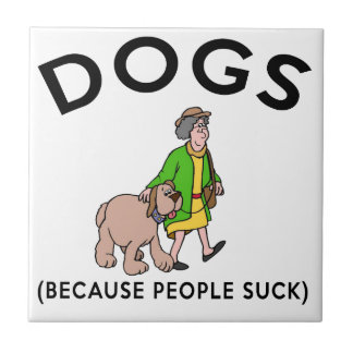 dogs because people suck tile