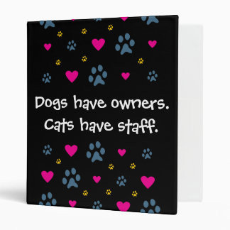 Dogs Have Owners-Cats Have Staff 3 Ring Binders