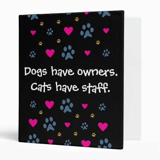 Dogs Have Owners-Cats Have Staff 3 Ring Binder