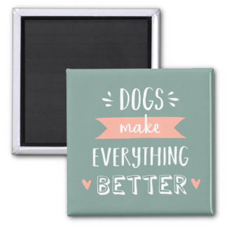 Dogs Make Everything Better - Quote Light Magnet