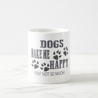 Dogs make me happy! coffee mug