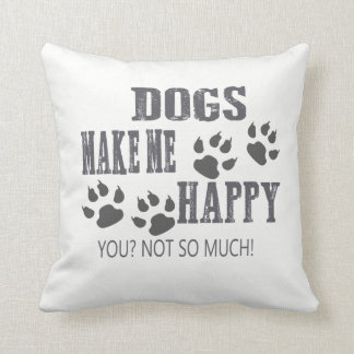 Dogs make me happy! throw pillow