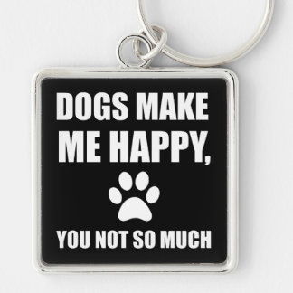 Dogs Make Me Happy You Not So Much Funny Keychain