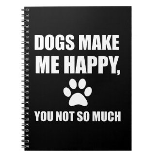 Dogs Make Me Happy You Not So Much Funny Notebook