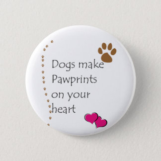 Dogs make pawprints on your heart 2 inch round button