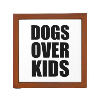 Dogs Over Kids Funny Quote Desk Organizer