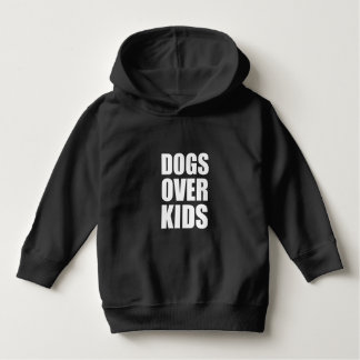Dogs Over Kids Funny Quote Hoodie