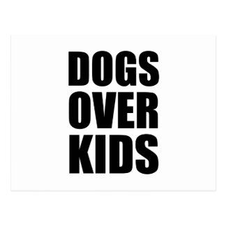 Dogs Over Kids Funny Quote Postcard
