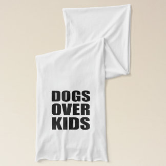 Dogs Over Kids Funny Quote Scarf