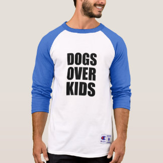 Dogs Over Kids Funny Quote T-Shirt