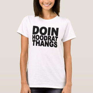 Doin hoodrat thangs.png T-Shirt