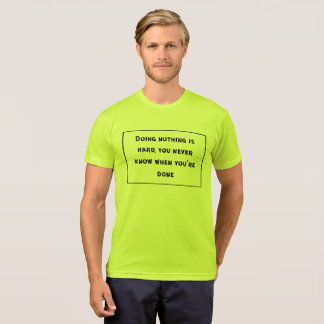Doing nothing is hard, you never know when you're T-Shirt