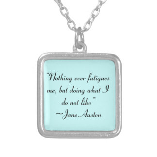 Doing What I Do Not Like Jane Austen Quote Silver Plated Necklace