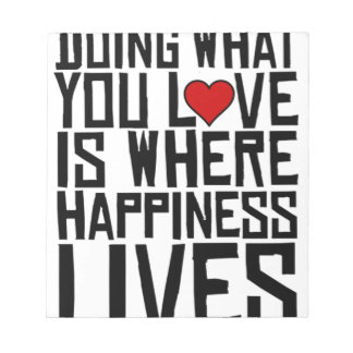 Doing What You Love Is Where Happiness Lives Notepad