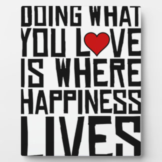 Doing What You Love Is Where Happiness Lives Plaque
