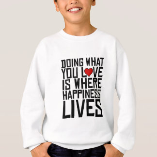 Doing What You Love Is Where Happiness Lives Sweatshirt