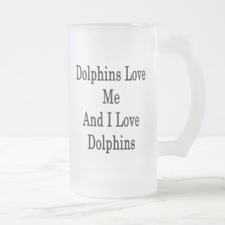 Dolphins Love Me And I Love Dolphins Frosted Glass Beer Mug