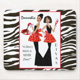 """Domestic Divas"" - A Diva's Work is Never Done! Mouse Pad"
