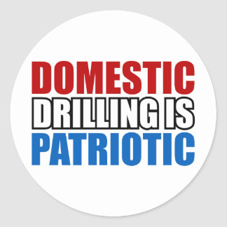 Domestic Drilling is Patriotic Classic Round Sticker
