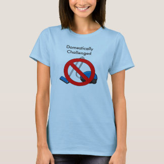 Domestically Challenged T-Shirt
