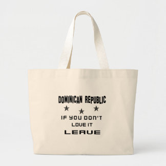 Dominican Republic If you don't love it, Leave Large Tote Bag