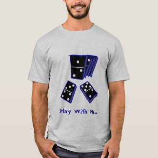 DOMINOS, Play With Me..... T-Shirt