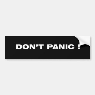 DON'T PANIC ! Bumper Sticker