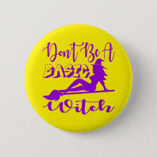Don't Be A Basic Witch  FB.com/USAPatriotGraphics 2 Inch Round Button