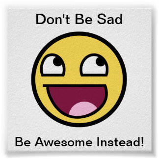 Don t Be Sad Be Awesome Instead Posters