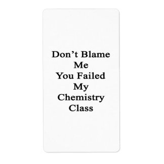 Don t Blame Me You Failed My Chemistry Class Labels