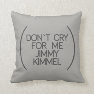 don`t cry for me jimmy kimmel throw pillow