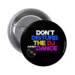 Don´t disturb the dj and dance 2 inch round button