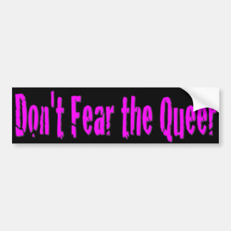 Don t Fear the Queer Bumper Sticker