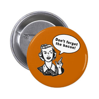 Don t Forget the Bacon Fun Bacon Design Buttons