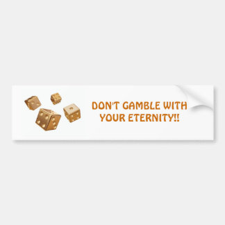 DON T GAMBLE WITH YOUR ETERNITY Religious bum Bumper Stickers